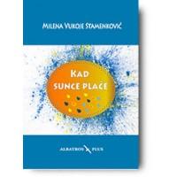 """""""Kad sunce plače"""" - Milena Vukoje Stamenković"""