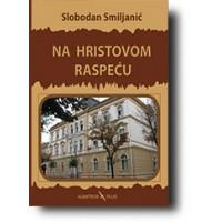 """Na Hristovom raspeću"" - Slobodan Smiljanić"