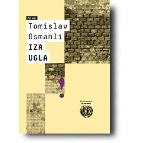Iza ugla Autor: Tomislav Osmanli