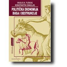 Politička ekonomija duga i destrukcije - Vasilis K. Fuskas, Konstantin Dimulas